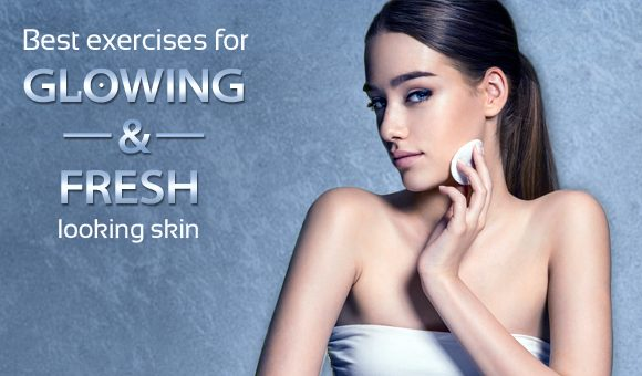 Best Exercises for Glowing and Fresh Looking Skin